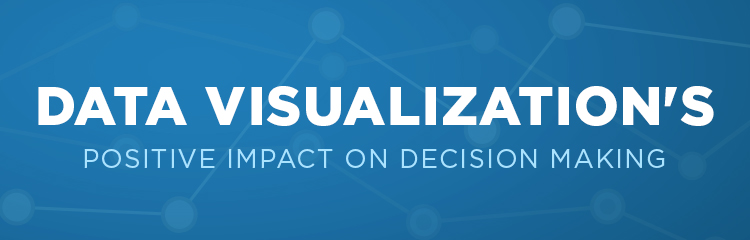 data visualisation impact on decision making Learn how everything in your enterprise, from decision-making tools to data   pictures and visualizations of any kind have a more powerful impact on their.
